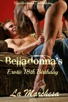 Belladonna's Erotic 18th Birthday ebook by La Marchesa