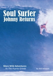 Soul Surfer Johnny Returns - More Wild Adventures...As The Puerto Grinds ebook by Bill Missett