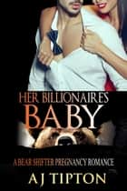 Her Billionaire's Baby: A Bear Shifter Pregnancy Romance - Bearing the Billionaire's Baby, #2 ebook by AJ Tipton