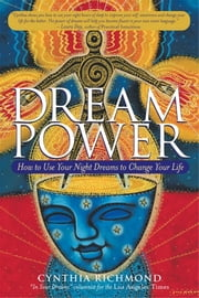 Dream Power - How to Use Your Night Dreams to Change Your Life ebook by Cynthia Richmond