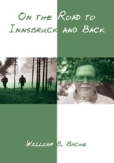 On the Road to Innsbruck and Back ebook by William Bache