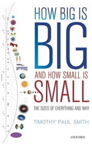 How Big is Big and How Small is Small: The Sizes of Everything and Why ebook by Timothy Paul Smith