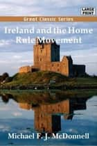 Ireland And The Home Rule Movement ebook by Michael F. J. McDonnell