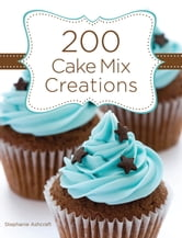 200 Cake Mix Creations ebook by Stephanie Ashcraft