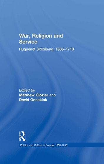 War, Religion and Service - Huguenot Soldiering, 1685–1713 ebook by