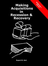 Making Acquisitions in Recession & Recovery: Critical Insights from Previous Recessions ebook by Rupert Hart