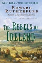 The Rebels of Ireland ebook by Edward Rutherfurd