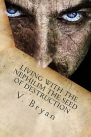 Living with the Nephilim the Seed of Destruction ebook by V Bryan