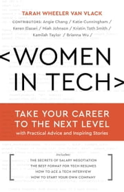 Women in Tech - Take Your Career to the Next Level with Practical Advice and Inspiring Stories ebook by TARAH WHEELER VAN VLACK