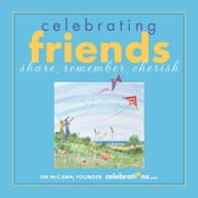 Celebrating Friends - Share, Remember, Cherish ebook by Jim McCann
