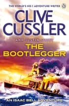 The Bootlegger - Isaac Bell #7 ebook by Clive Cussler, Justin Scott