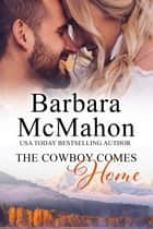 The Cowboy Comes Home ebook by Barbara McMahon