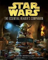 The Essential Reader's Companion: Star Wars ebook by Pablo Hidalgo