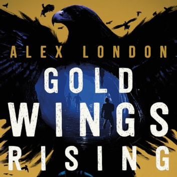Gold Wings Rising audiobook by Alex London