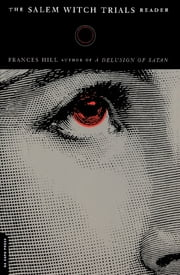 The Salem Witch Trials Reader ebook by Frances Hill