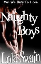 Naughty Boys New Adult Box Set - New Adult Erotica ebook by Lola Swain
