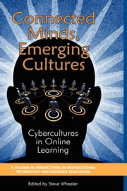 Connected Minds, Emerging Cultures - Cybercultures in Online Learning ebook by Steve Wheeler