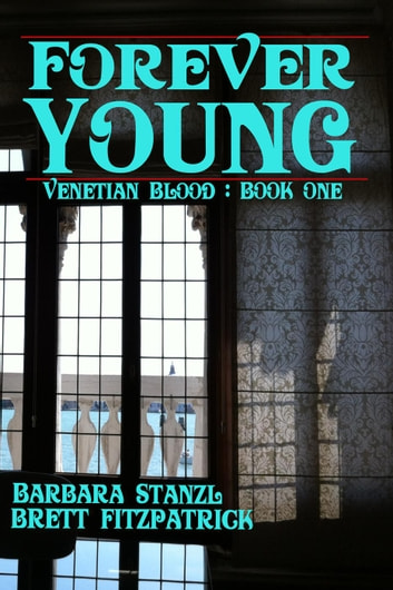 Forever Young - Venetian Blood, #1 ebook by Brett Fitzpatrick,Barbara Stanzl
