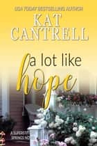 A Lot Like Hope ebook by Kat Cantrell
