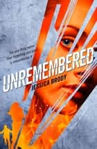 Unremembered: Unremembered Book 1 ebook by Jessica Brody