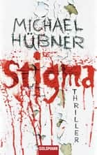 Stigma - Thriller ebook by Michael Hübner