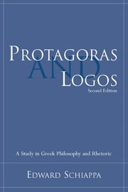 Protagoras and Logos - A Study in Greek Philosophy and Rhetoric ebook by Edward Schiappa,Thomas W. Benson