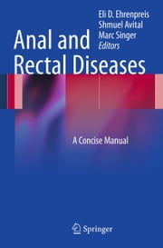 Anal and Rectal Diseases - A Concise Manual ebook by Eli D. Ehrenpreis,Shmuel Avital,Mark Singer