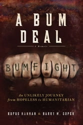 A Bum Deal - An Unlikely Journey from Hopeless to Humanitarian ebook by Barry Soper,Rufus Hannah