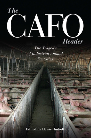 The CAFO Reader - The Tragedy of Industrial Animal Factories ebook by
