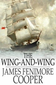 The Wing-and-Wing - Or, Le Feu-Follet ebook by James Fenimore Cooper