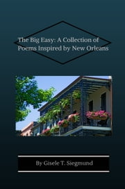 The Big Easy: A Collection of Poems Inspired by New Orleans ebook by Gisele T. Siegmund