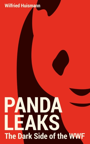 PandaLeaks - The Dark Side of the WWF 電子書 by Wilfried Huismann