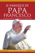 Il vangelo di Papa Francesco ebook by Papa Francesco