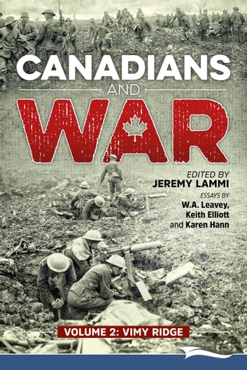 Canadians and War Volume 2: Vimy Ridge ebook by W. A. Leavey,Keith Elliott