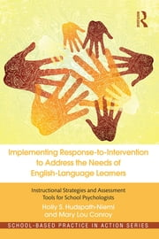 Implementing Response-to-Intervention to Address the Needs of English-Language Learners - Instructional Strategies and Assessment Tools for School Psychologists ebook by Holly S. Hudspath-Niemi, Mary Lou Conroy