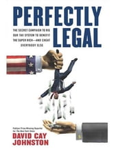 Perfectly Legal - The Covert Campaign to Rig Our Tax System to Benefit the Super Rich--and Cheat E verybody Else ebook by David Cay Johnston