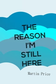 The Reason I'm Still Here ebook by Martin Price