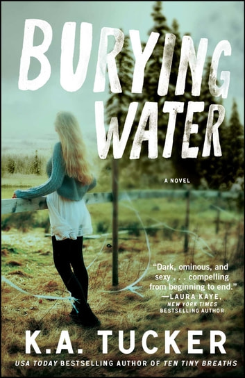 Burying Water - A Novel ebook by K.A. Tucker