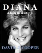 Diana,a Lady in Waiting ebook by David  J Cooper