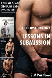 Lessons in Submission: The First Trilogy (A Bundle of Gay Discipline and Domination) ebook by S M Partlowe