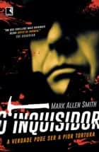 O inquisidor ebook by Mark Allen Smith