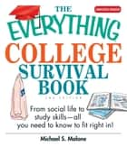 The Everything College Survival Book - From Social Life to Study Skills--All You Need to Fit Right in ebook by Michael S Malone