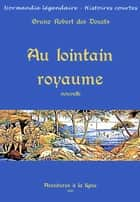 Au lointain royaume ebook by Bruno Robert des Douets