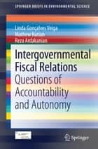 Intergovernmental Fiscal Relations - Questions of Accountability and Autonomy ebook by Linda Gonçalves Veiga, Mathew Kurian, Reza Ardakanian