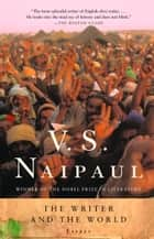 The Writer and the World - Essays ebook by V. S. Naipaul