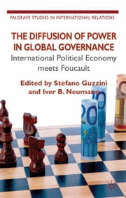 The Diffusion of Power in Global Governance - International Political Economy meets Foucault ebook by S. Guzzini,I. Neumann