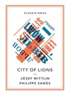 City of Lions ebook by Józef Wittlin, Philippe Sands