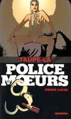Police des moeurs n°212 Taupe-là ebook by