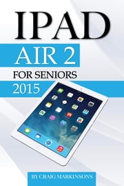 IPad Air 2: For Seniors 2015 ebook by Craig Markinsons