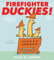 Firefighter Duckies! ebook by Frank W. Dormer